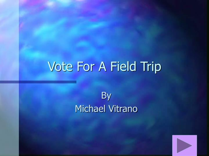 Vote for a field trip