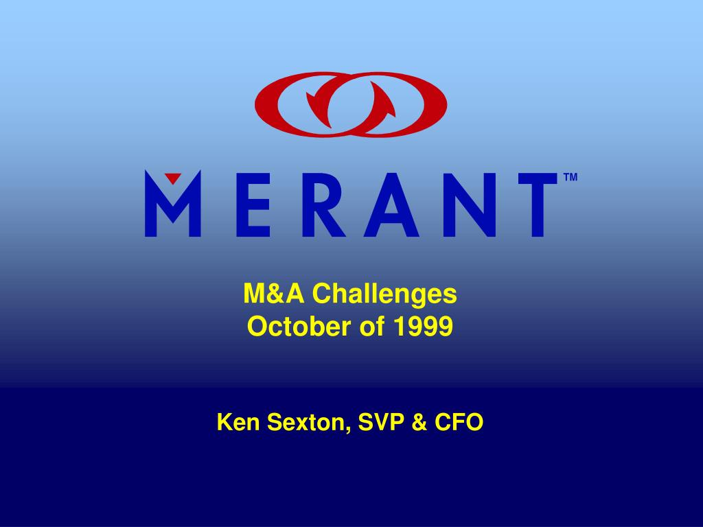 m a challenges october of 1999 ken sexton svp cfo l.