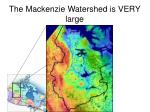 the mackenzie watershed is very large