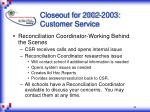 closeout for 2002 2003 customer service
