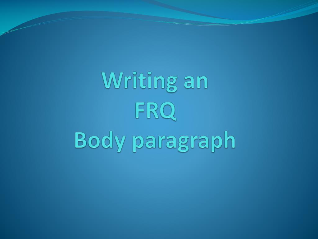writing an frq b ody paragraph l.