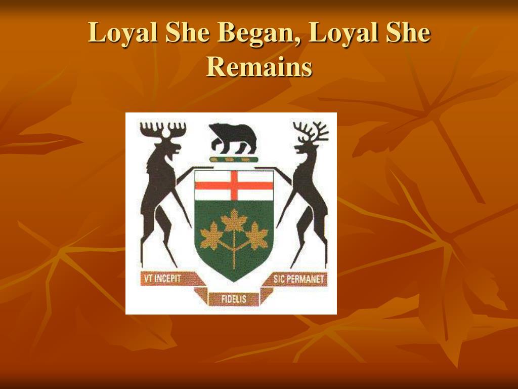 Loyal She Began, Loyal She Remains