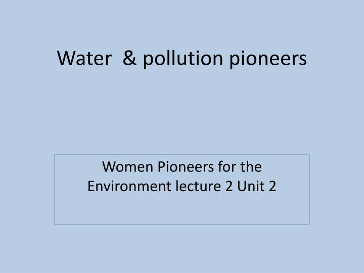 Water pollution pioneers