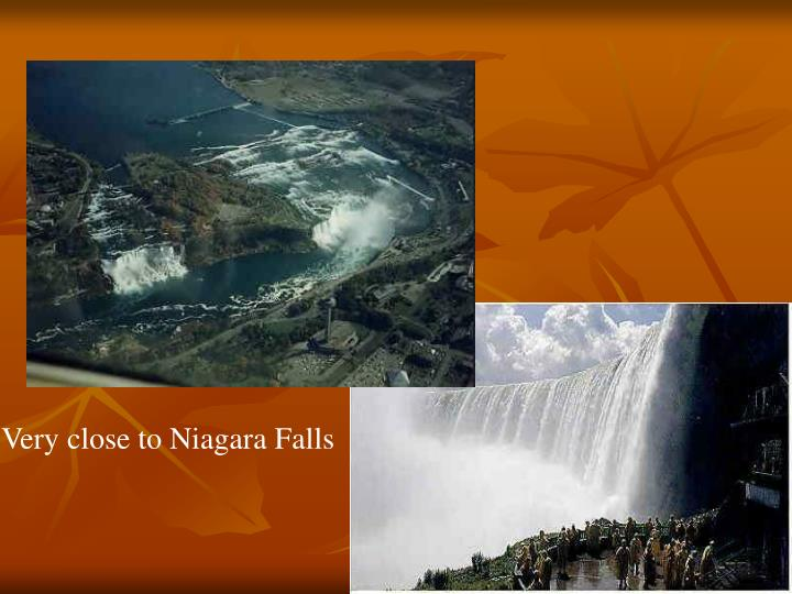 Very close to Niagara Falls