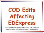 cod edits affecting edexpress