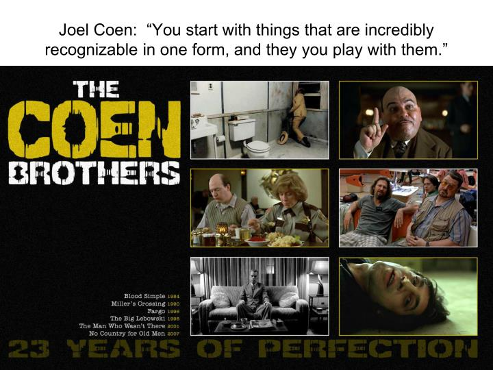 """Joel Coen:  """"You start with things that are incredibly recognizable in one form, and they you play..."""