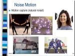 noise motion19