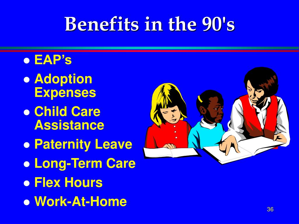 Benefits in the 90's
