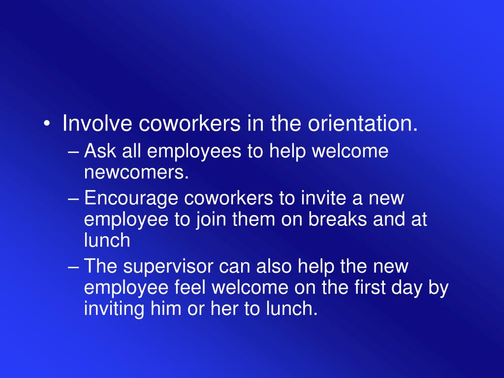 Involve coworkers in the orientation.
