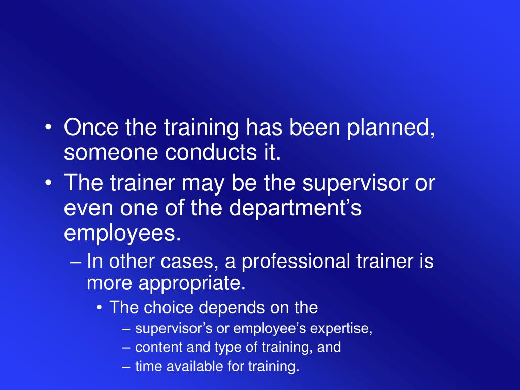 Once the training has been planned, someone conducts it.