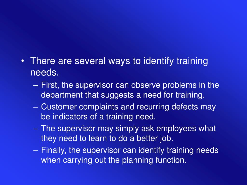 There are several ways to identify training needs.