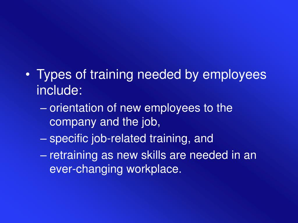 Types of training needed by employees include: