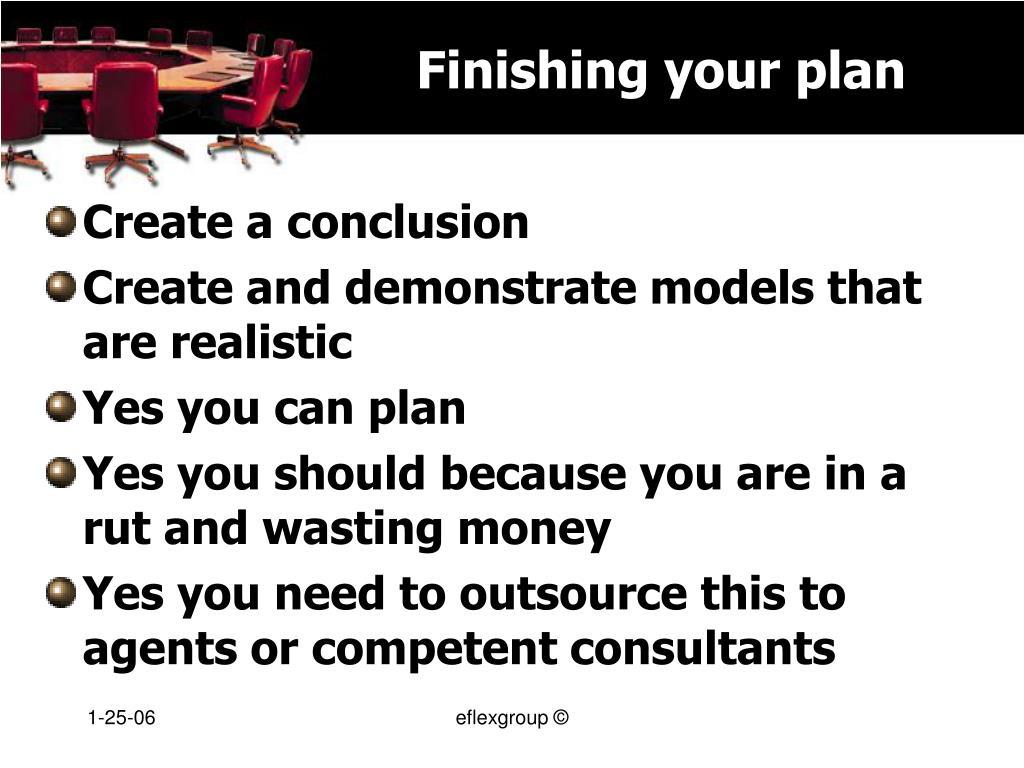Finishing your plan