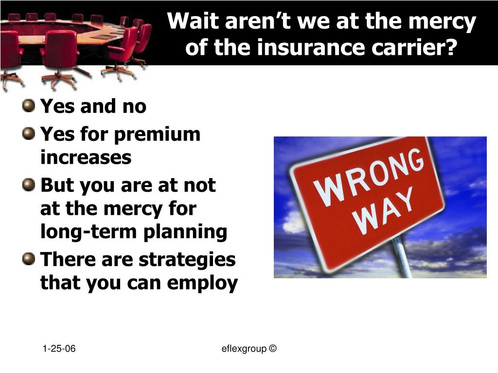 Wait aren't we at the mercy of the insurance carrier?