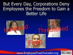 but every day corporations deny employees the freedom to gain a better life