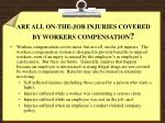 are all on the job injuries covered by workers compensation