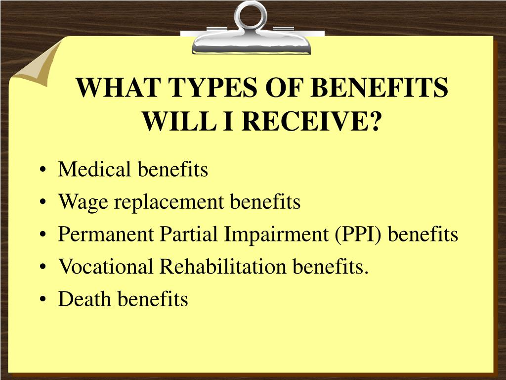WHAT TYPES OF BENEFITS WILL I RECEIVE?