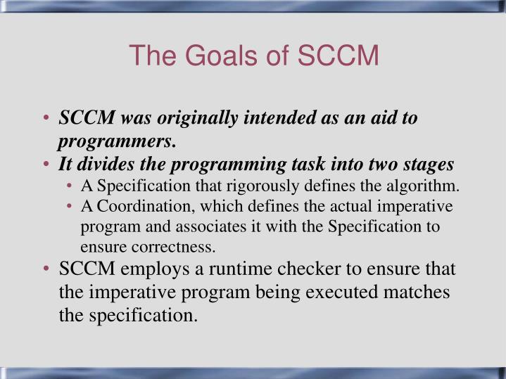 The goals of sccm