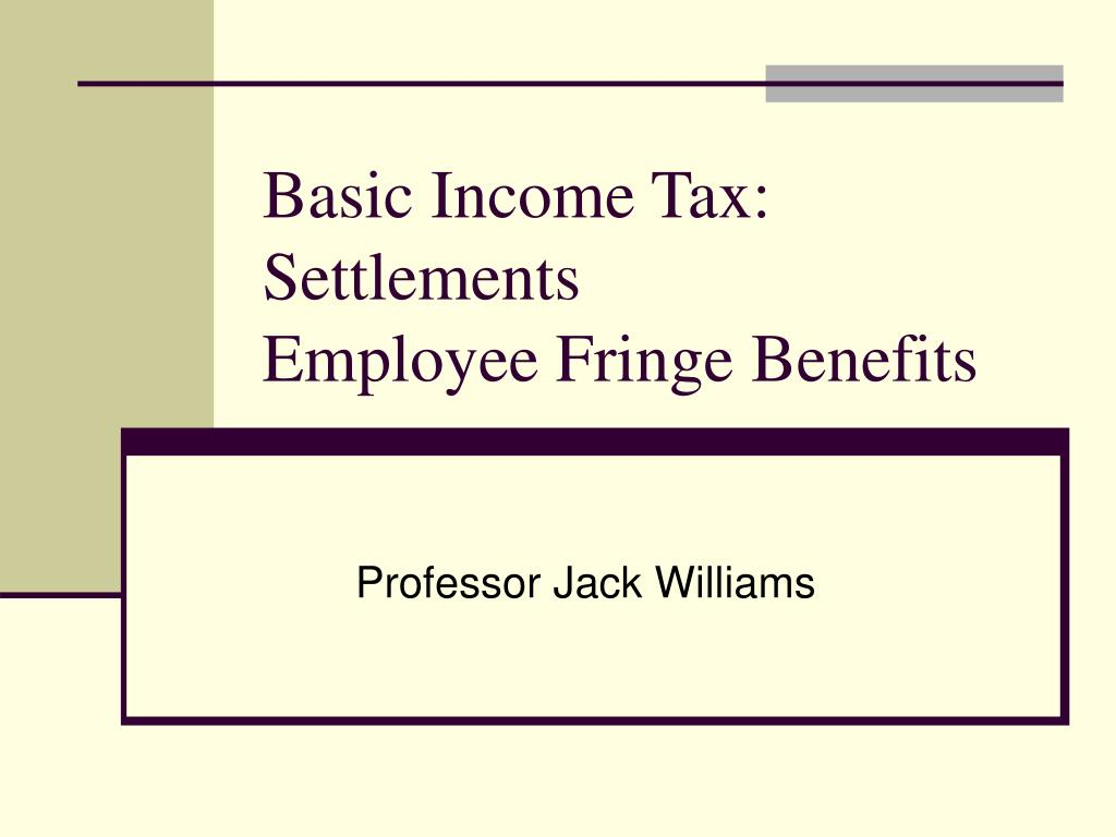 basic income tax settlements employee fringe benefits l.
