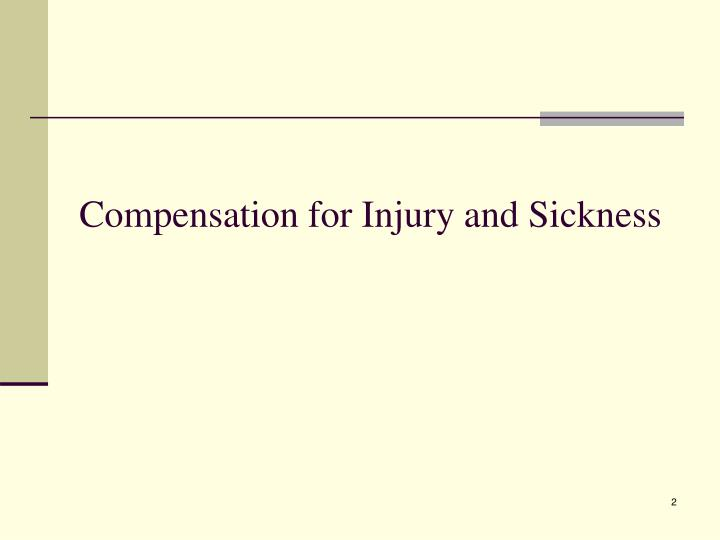 Compensation for injury and sickness