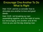 encourage one another to do what is right27
