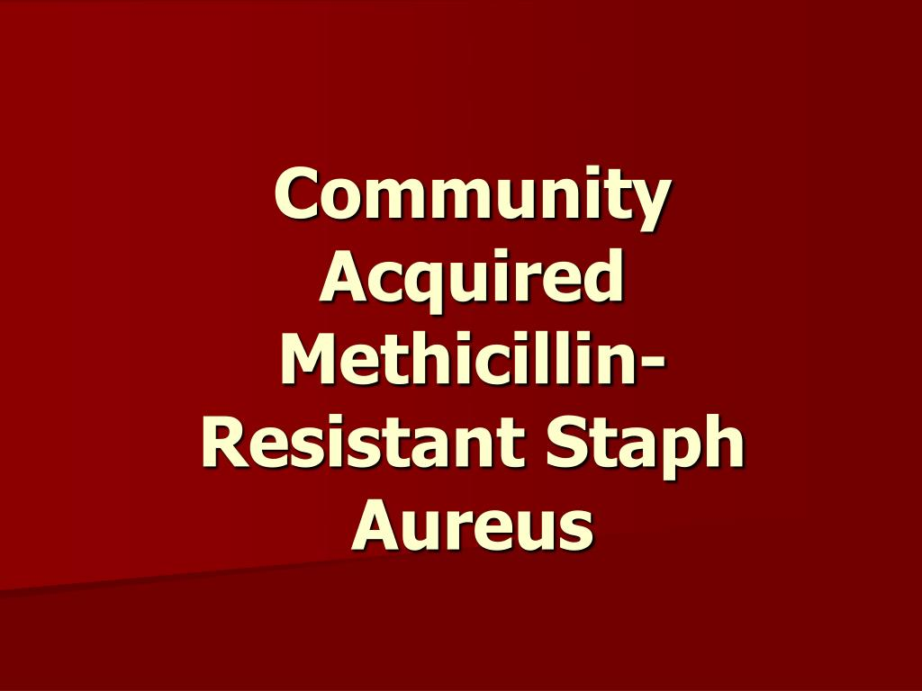 Community Acquired Methicillin-Resistant Staph Aureus