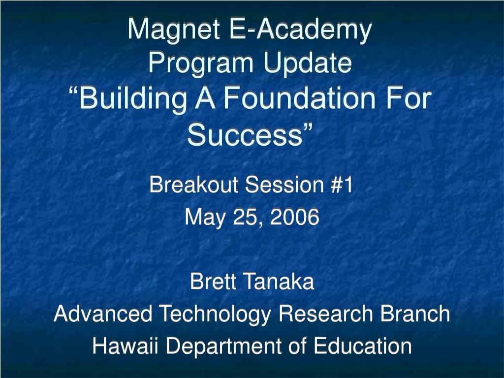 magnet e academy program update building a foundation for success l.