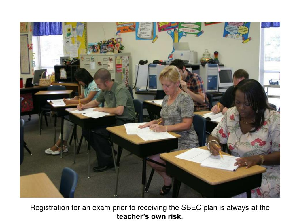Registration for an exam prior to receiving the SBEC plan is always at the