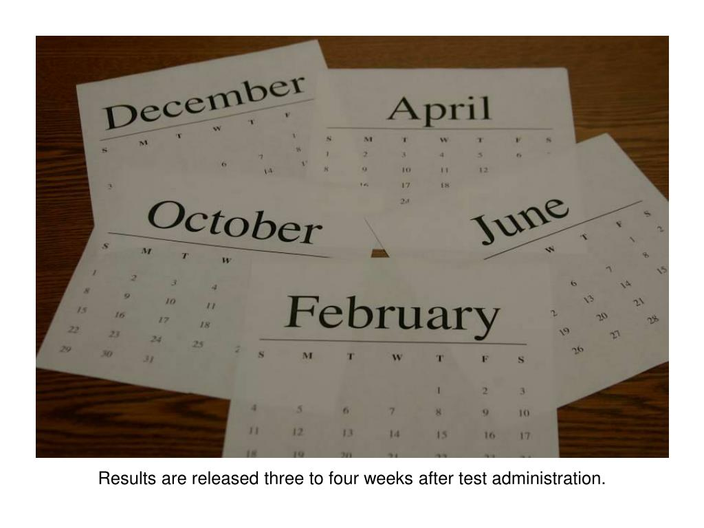 Results are released three to four weeks after test administration.