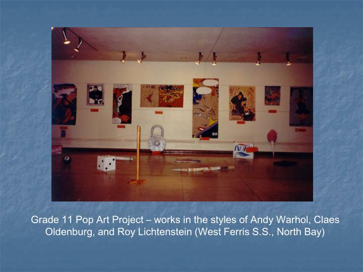 Grade 11 Pop Art Project – works in the styles of Andy Warhol, Claes Oldenburg, and Roy Lichtenste...