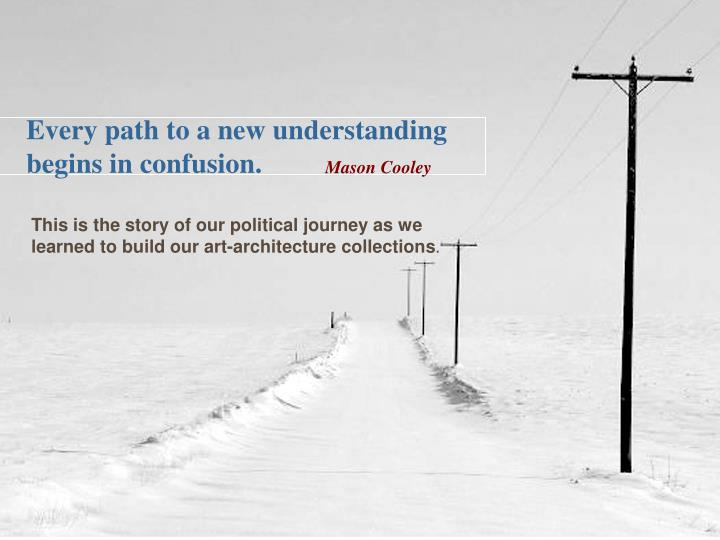 Every path to a new understanding begins in confusion