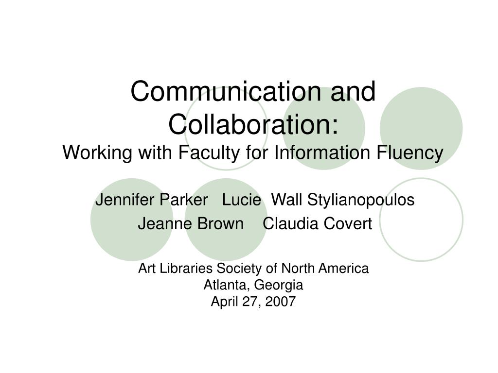 communication and collaboration working with faculty for information fluency l.