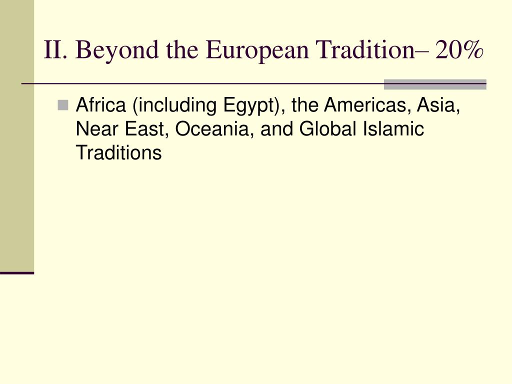 II. Beyond the European Tradition– 20%
