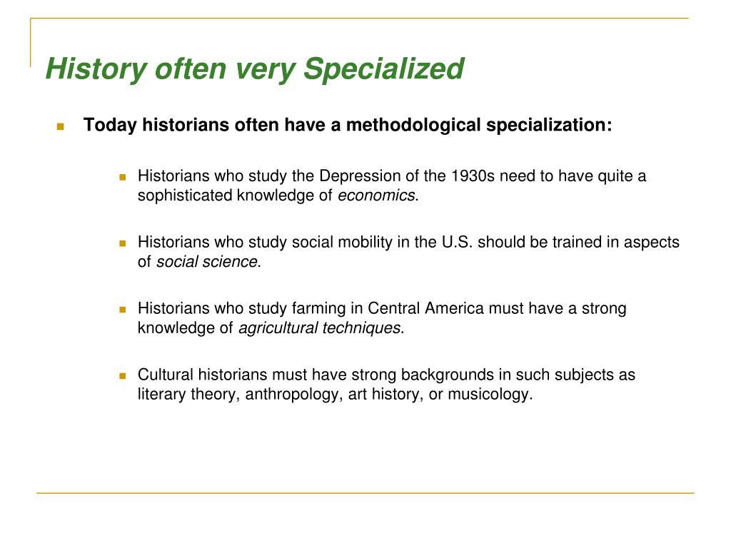 History often very Specialized