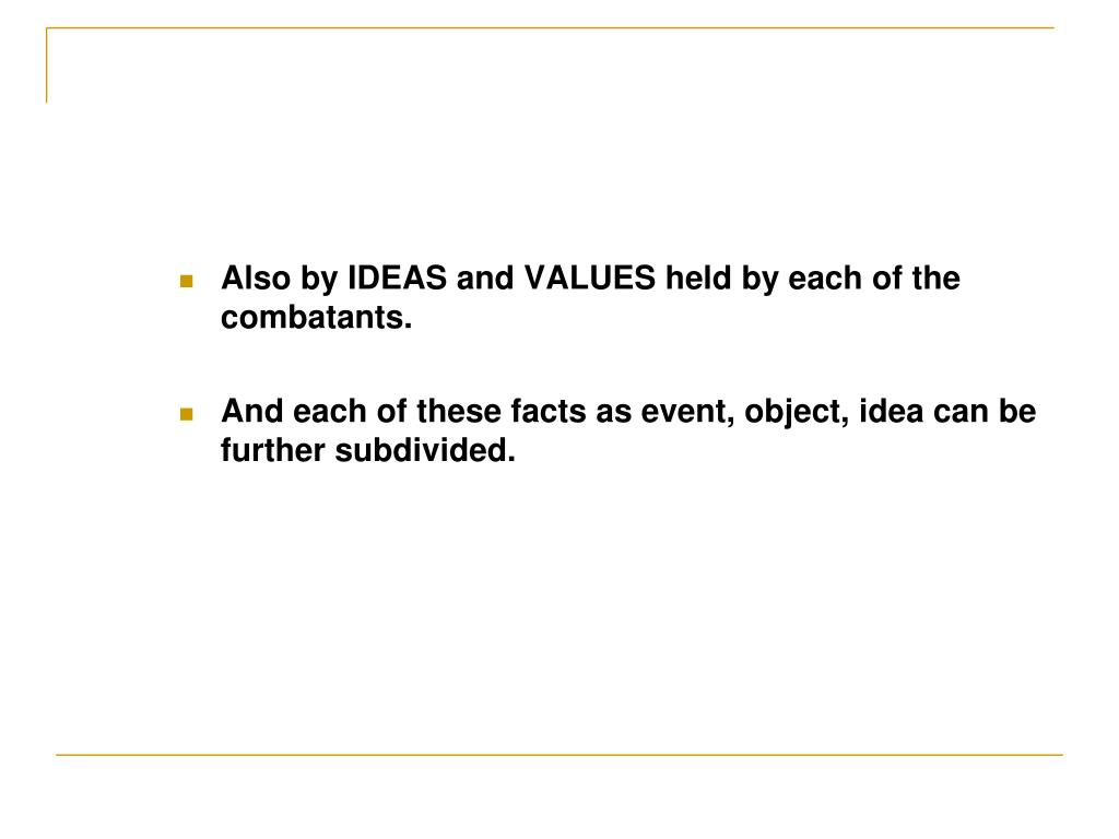 Also by IDEAS and VALUES held by each of the combatants.