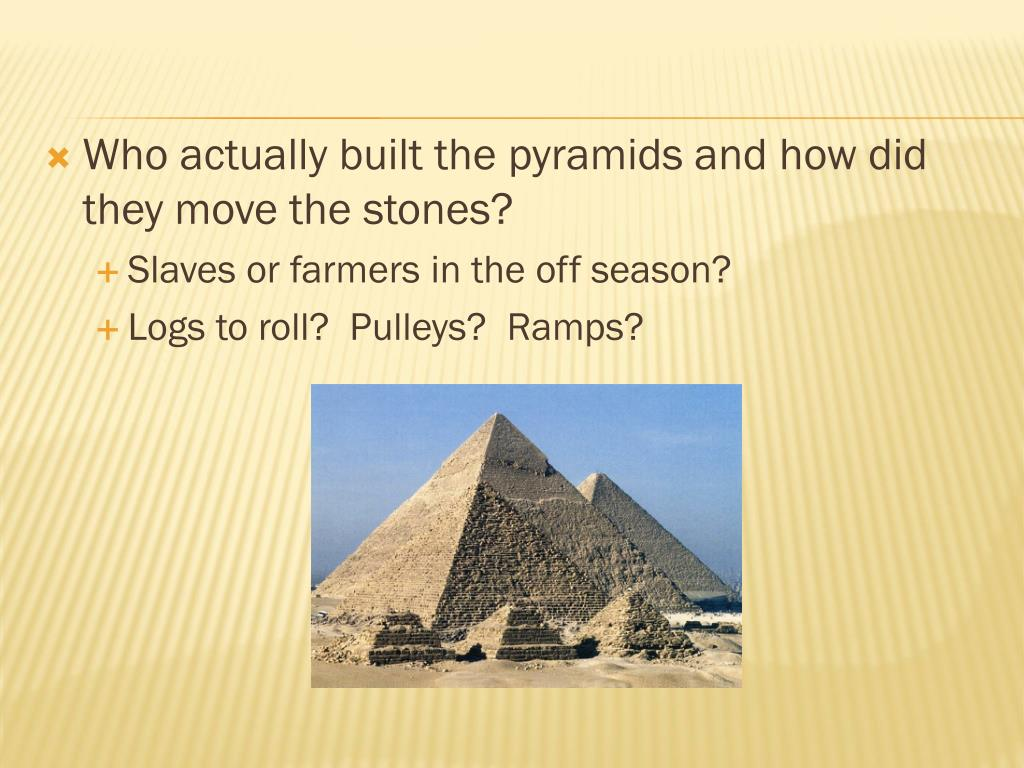 Who actually built the pyramids and how did they move the stones?