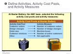 define activities activity cost pools and activity measures