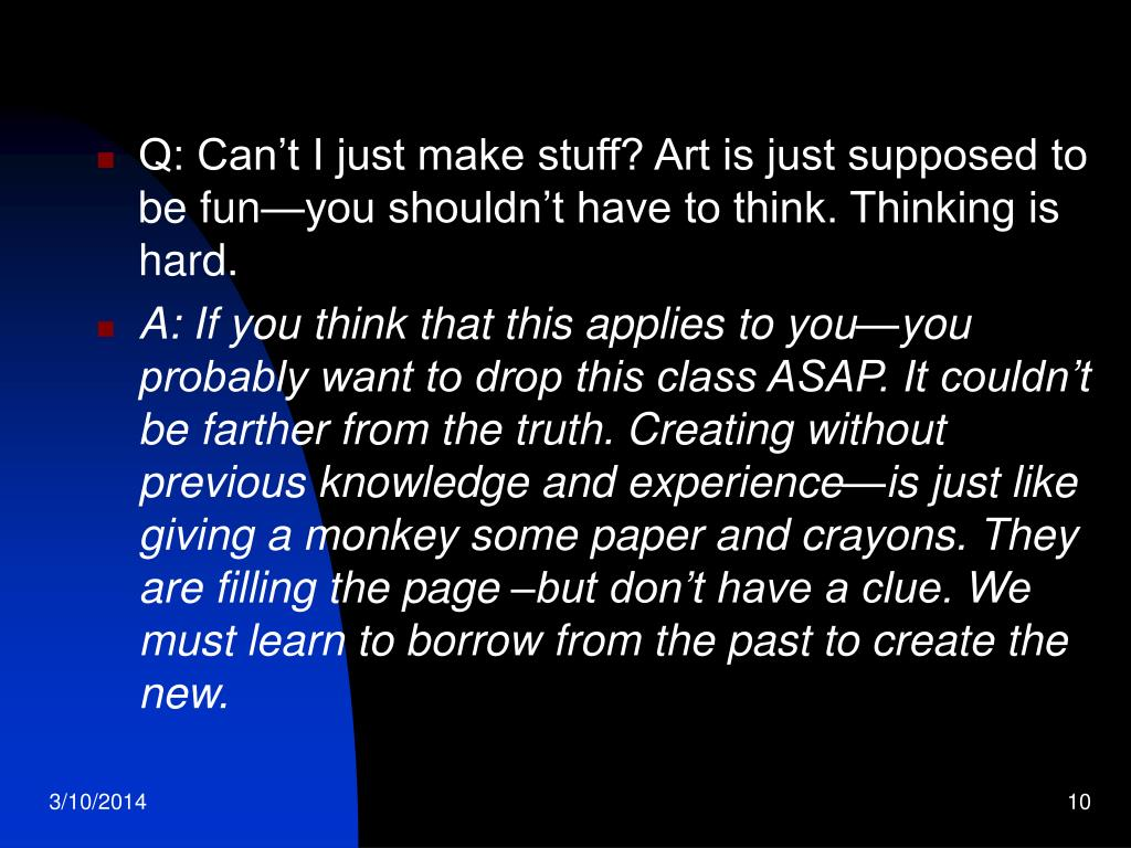 Q: Can't I just make stuff? Art is just supposed to be fun—you shouldn't have to think. Thinking is hard.