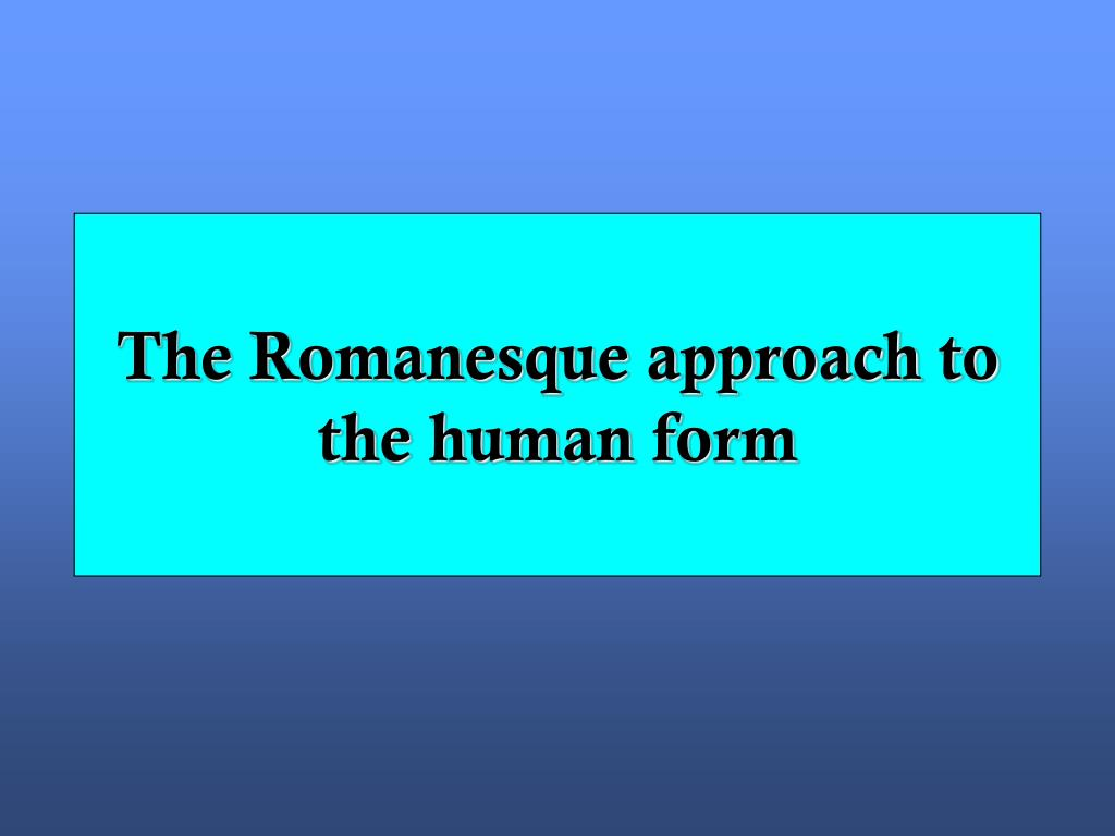 The Romanesque approach to the human form