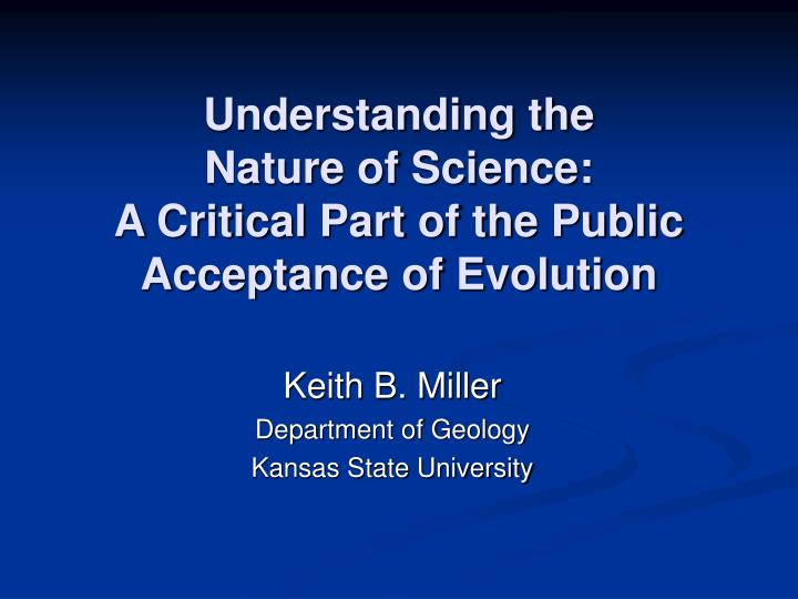 Understanding the nature of science a critical part of the public acceptance of evolution
