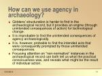 how can we use agency in archaeology11