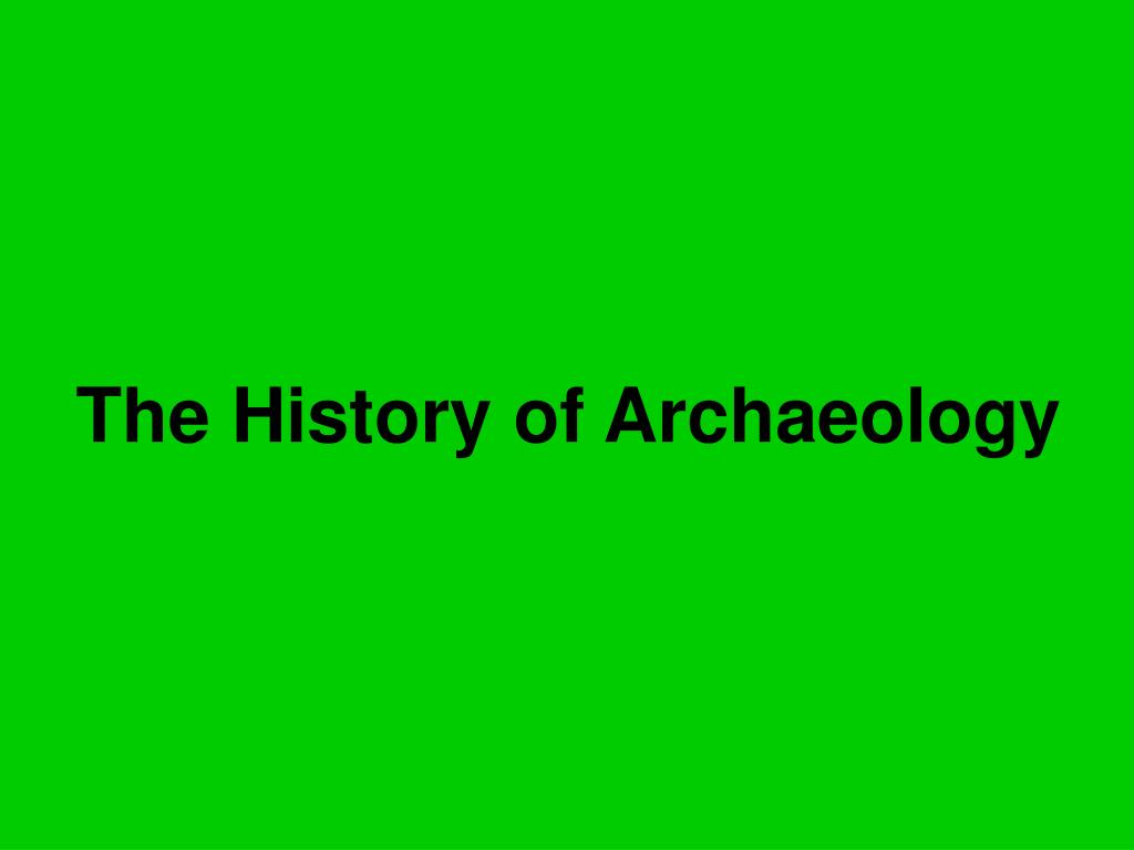 the history of archaeology l.