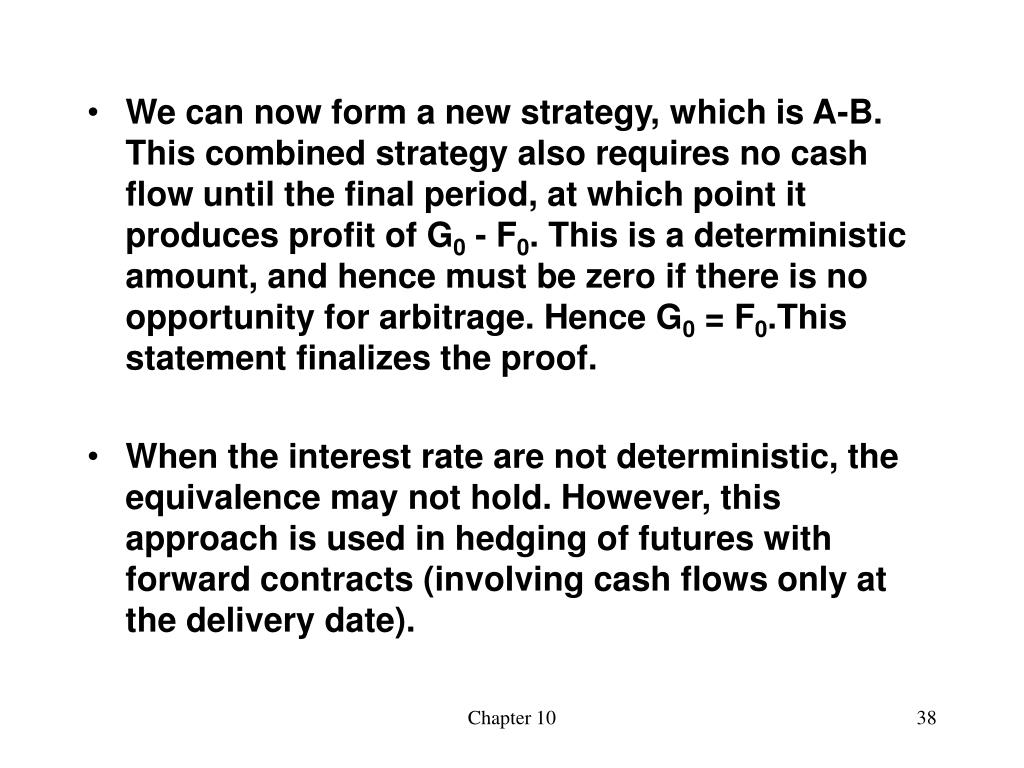 We can now form a new strategy, which is A-B. This combined strategy also requires no cash flow until the final period, at which point it produces profit of G