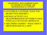 assumptions that schiffer makes to construct systemic and archaeological context