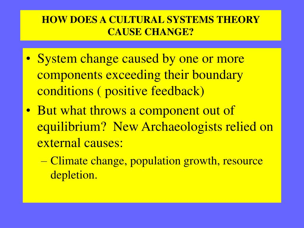 HOW DOES A CULTURAL SYSTEMS THEORY CAUSE CHANGE?