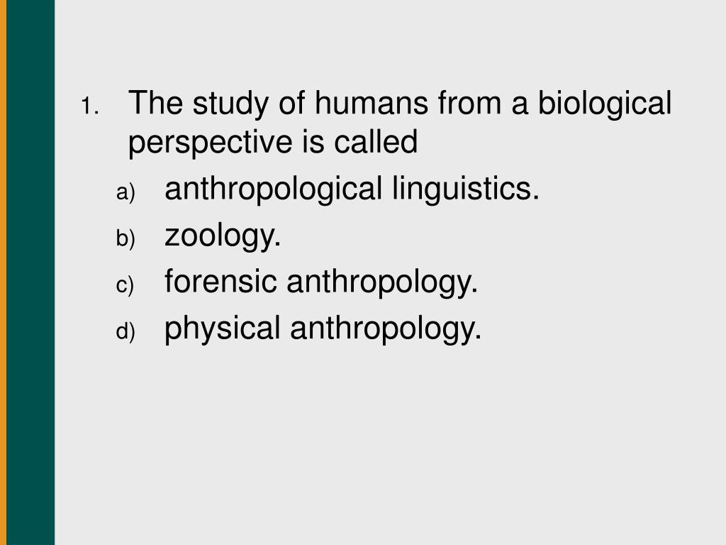 The study of humans from a biological perspective is called