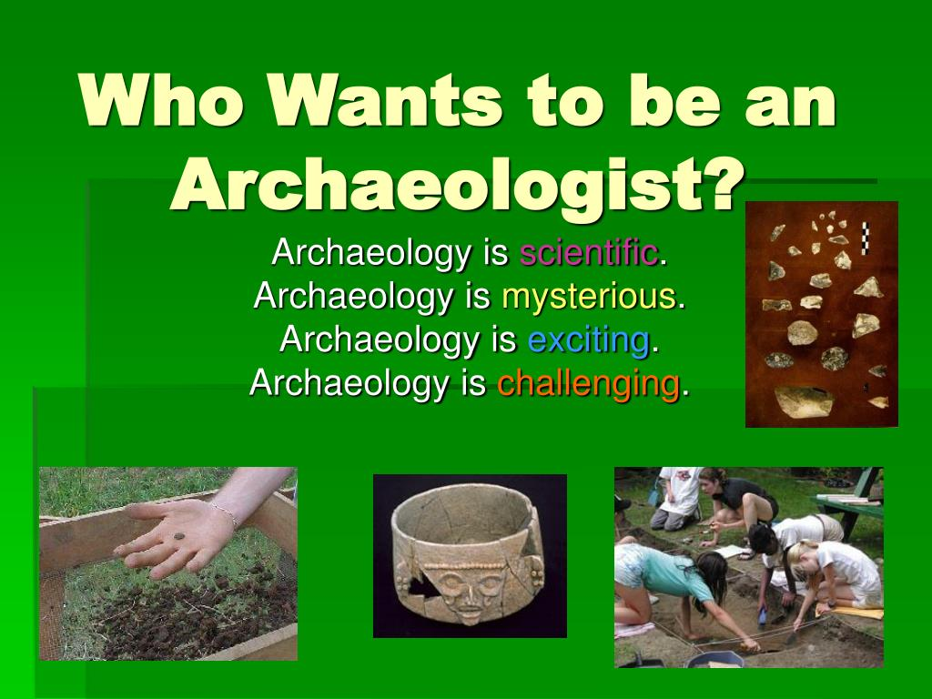 who wants to be an archaeologist l.