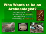 who wants to be an archaeologist