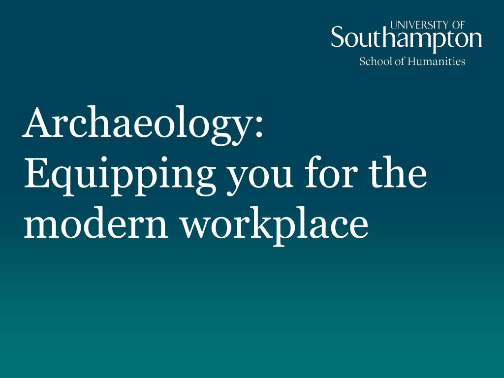 archaeology equipping you for the modern workplace