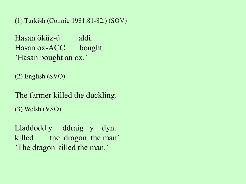 (1) Turkish (Comrie 1981:81-82.) (SOV)